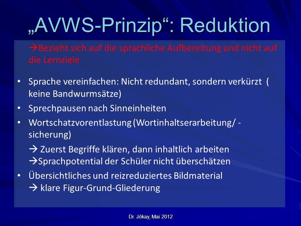 """Dr. Jókay, Mai 2012 """"AVWS-Prinzip"""": Reduktion  Bezieht sich auf die sprachliche Aufbereitung und nicht auf die Lernziele Sprache vereinfachen: Nicht"""