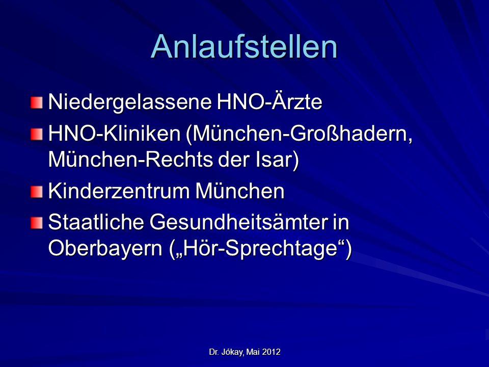Dr. Jókay, Mai 2012 Anlaufstellen Niedergelassene HNO-Ärzte HNO-Kliniken (München-Großhadern, München-Rechts der Isar) Kinderzentrum München Staatlich