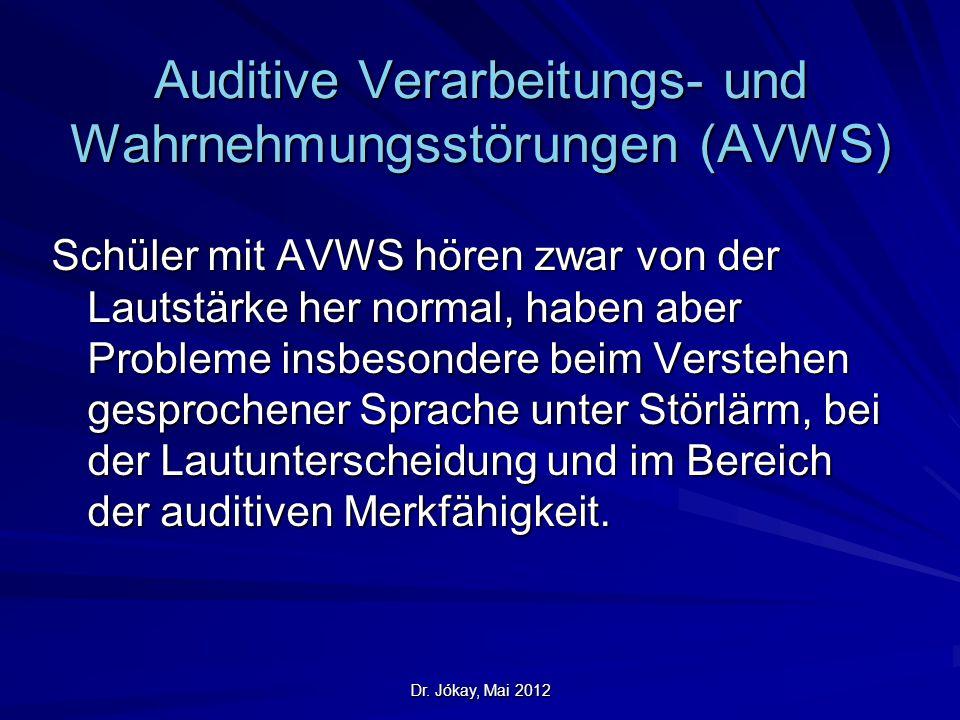 Dr. Jókay, Mai 2012 Auditive Verarbeitungs- und Wahrnehmungsstörungen (AVWS) Schüler mit AVWS hören zwar von der Lautstärke her normal, haben aber Pro