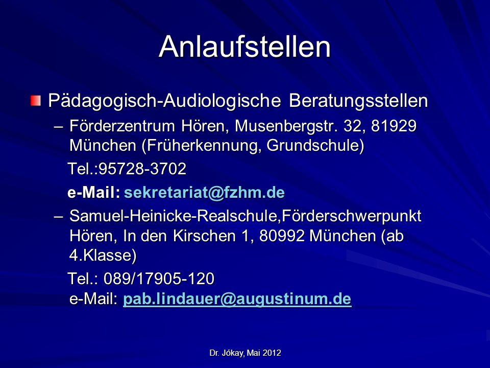 Dr. Jókay, Mai 2012 Anlaufstellen Pädagogisch-Audiologische Beratungsstellen –Förderzentrum Hören, Musenbergstr. 32, 81929 München (Früherkennung, Gru