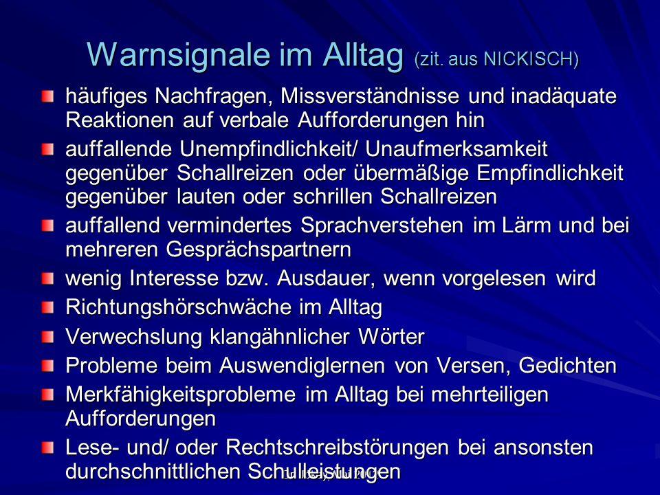Dr. Jókay, Mai 2012 Warnsignale im Alltag (zit. aus NICKISCH) häufiges Nachfragen, Missverständnisse und inadäquate Reaktionen auf verbale Aufforderun