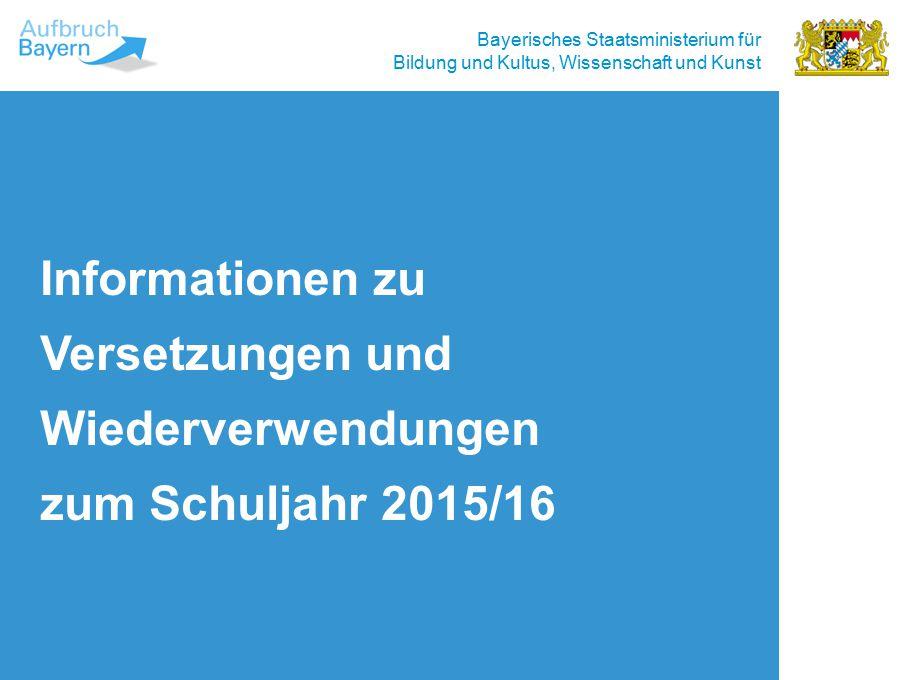 Bayerisches Staatsministerium für Bildung und Kultus, Wissenschaft und Kunst Grundsätzliches Grundlage für nachfolgende Informationen ist das KMS zum Thema Wiederverwendungen und Versetzungen zum Schuljahr 2015/2016.