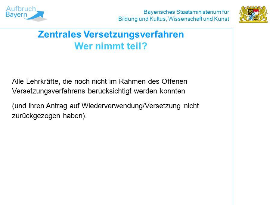Bayerisches Staatsministerium für Bildung und Kultus, Wissenschaft und Kunst Alle Lehrkräfte, die noch nicht im Rahmen des Offenen Versetzungsverfahrens berücksichtigt werden konnten (und ihren Antrag auf Wiederverwendung/Versetzung nicht zurückgezogen haben).