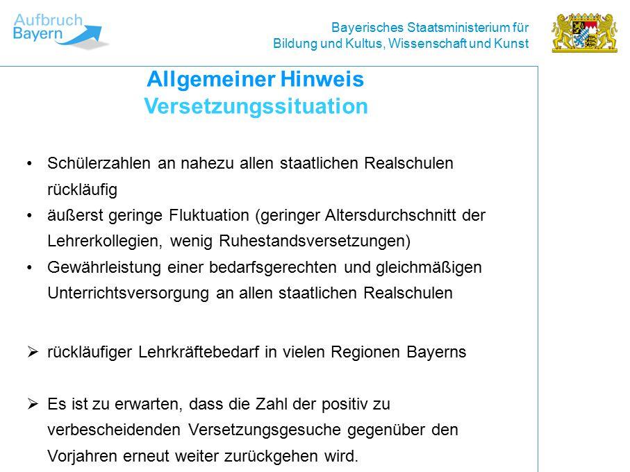 Bayerisches Staatsministerium für Bildung und Kultus, Wissenschaft und Kunst Allgemeiner Hinweis Versetzungssituation  rückläufiger Lehrkräftebedarf in vielen Regionen Bayerns  Es ist zu erwarten, dass die Zahl der positiv zu verbescheidenden Versetzungsgesuche gegenüber den Vorjahren erneut weiter zurückgehen wird.