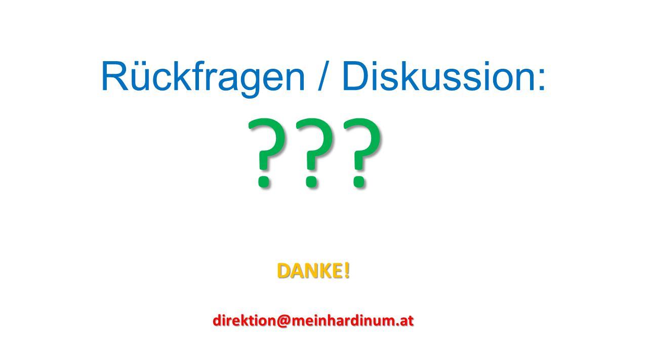 Rückfragen / Diskussion: ???DANKE!direktion@meinhardinum.at