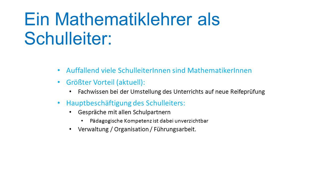 Ein Mathematiklehrer als Schulleiter: Auffallend viele SchulleiterInnen sind MathematikerInnen Größter Vorteil (aktuell): Fachwissen bei der Umstellun
