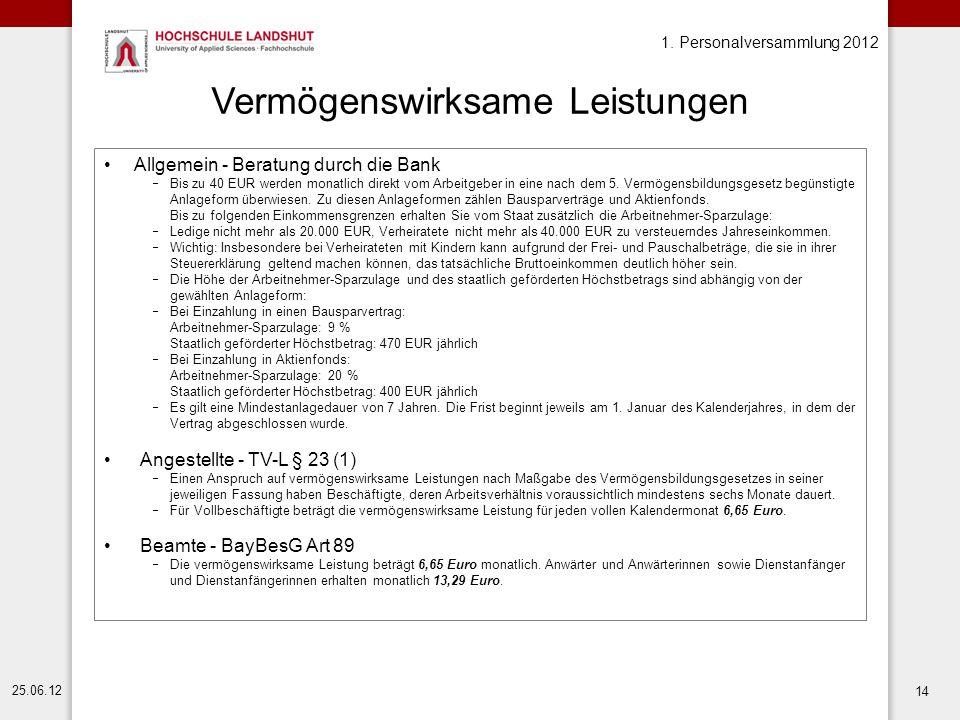 1. Personalversammlung 2012 25.06.12 14 Vermögenswirksame Leistungen Allgemein - Beratung durch die Bank  Bis zu 40 EUR werden monatlich direkt vom A