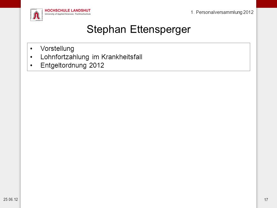 1. Personalversammlung 2012 25.06.12 17 Stephan Ettensperger Vorstellung Lohnfortzahlung im Krankheitsfall Entgeltordnung 2012