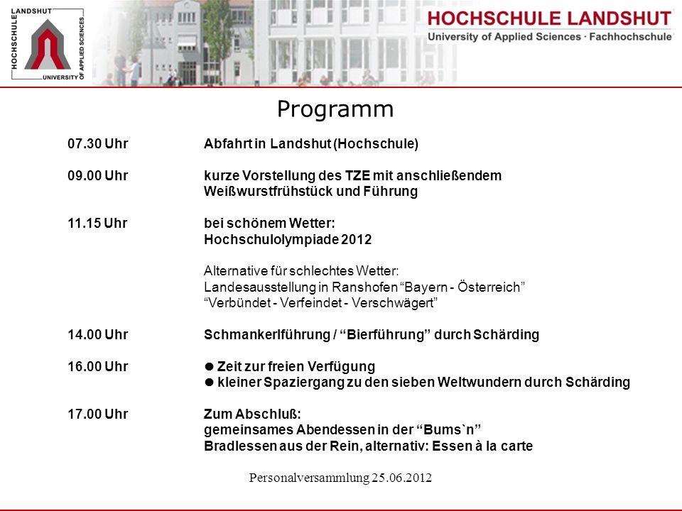 Personalversammlung 25.06.2012 07.30 Uhr Abfahrt in Landshut (Hochschule) 09.00 Uhr kurze Vorstellung des TZE mit anschließendem Weißwurstfrühstück un