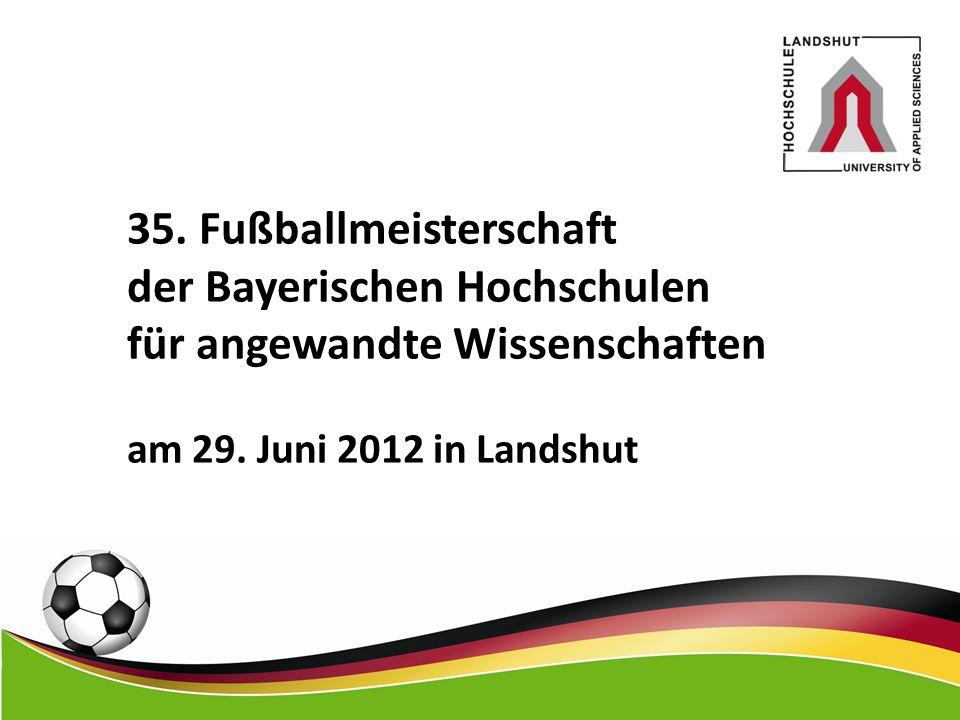 35. Fußballmeisterschaft der Bayerischen Hochschulen für angewandte Wissenschaften am 29. Juni 2012 in Landshut