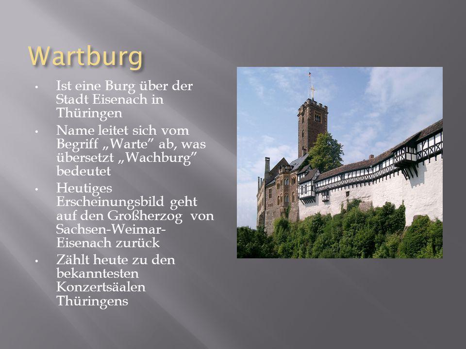 """Wartburg Ist eine Burg über der Stadt Eisenach in Thüringen Name leitet sich vom Begriff """"Warte ab, was übersetzt """"Wachburg bedeutet Heutiges Erscheinungsbild geht auf den Großherzog von Sachsen-Weimar- Eisenach zurück Zählt heute zu den bekanntesten Konzertsäalen Thüringens"""