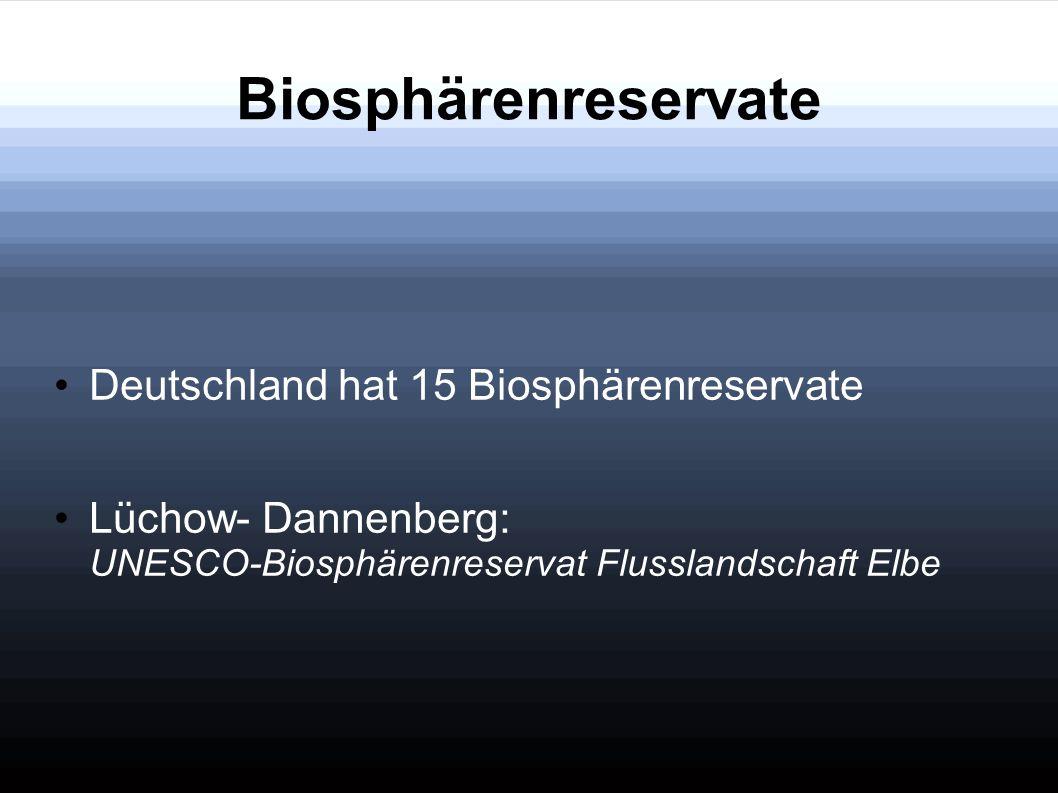 Biosphärenreservate Deutschland hat 15 Biosphärenreservate Lüchow- Dannenberg: UNESCO-Biosphärenreservat Flusslandschaft Elbe