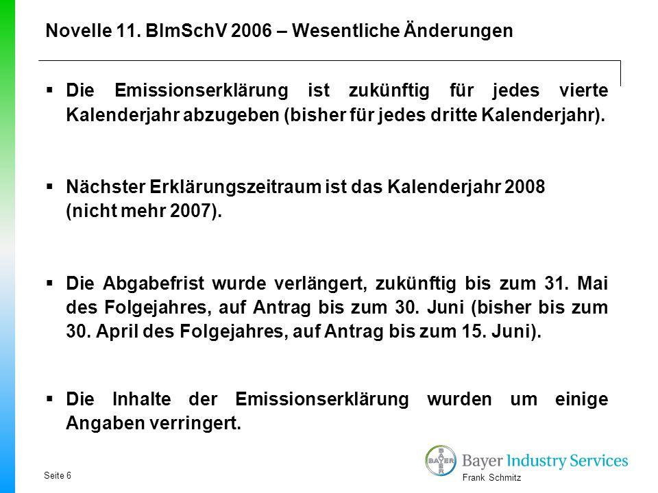 Frank Schmitz Novelle 11. BImSchV 2006 – Wesentliche Änderungen  Die Emissionserklärung ist zukünftig für jedes vierte Kalenderjahr abzugeben (bisher