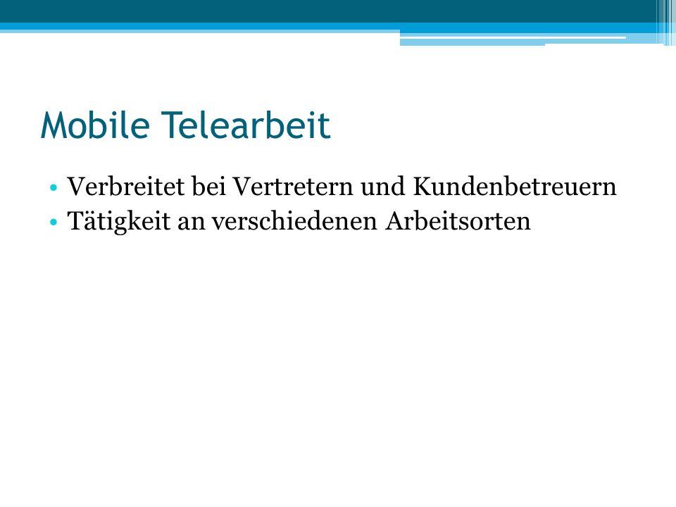 Mobile Telearbeit Verbreitet bei Vertretern und Kundenbetreuern Tätigkeit an verschiedenen Arbeitsorten