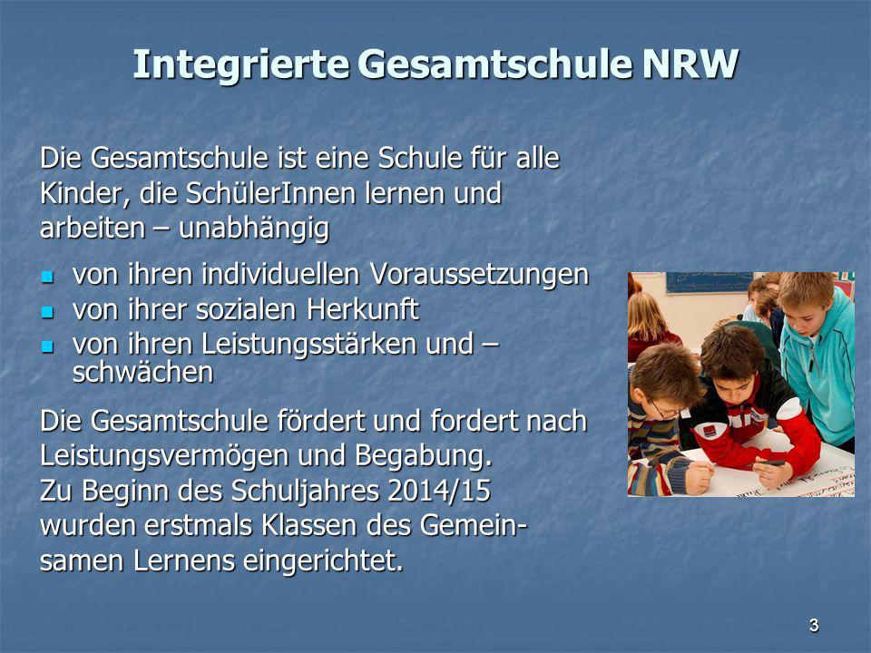 Integrierte Gesamtschule NRW Die Gesamtschule ist eine Schule für alle Kinder, die SchülerInnen lernen und arbeiten – unabhängig von ihren individuell