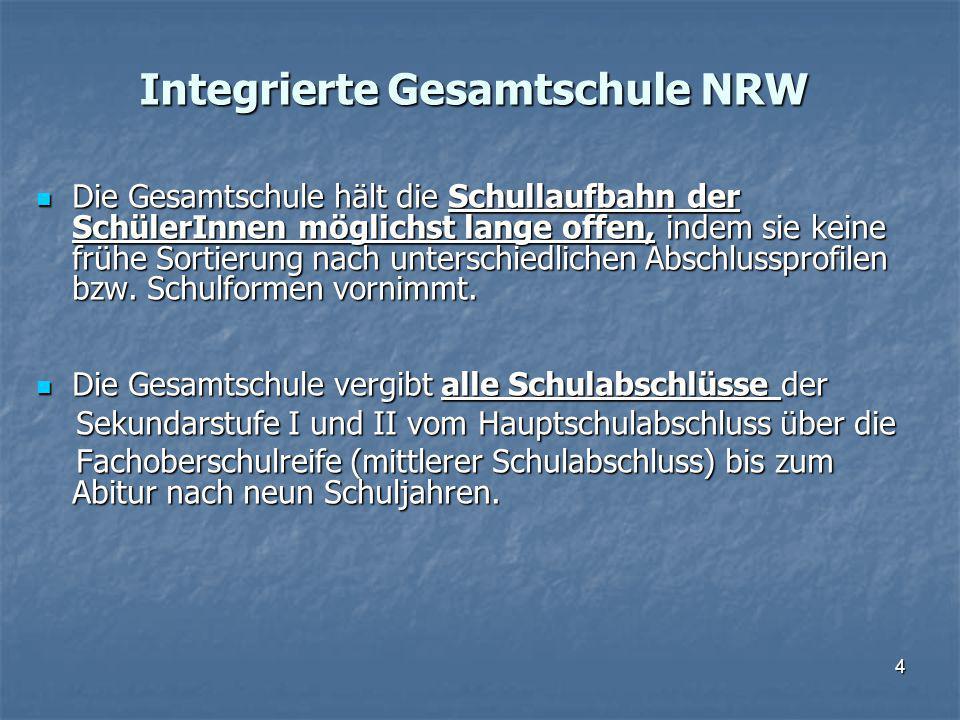 Integrierte Gesamtschule NRW Die Gesamtschule hält die Schullaufbahn der SchülerInnen möglichst lange offen, indem sie keine frühe Sortierung nach unterschiedlichen Abschlussprofilen bzw.
