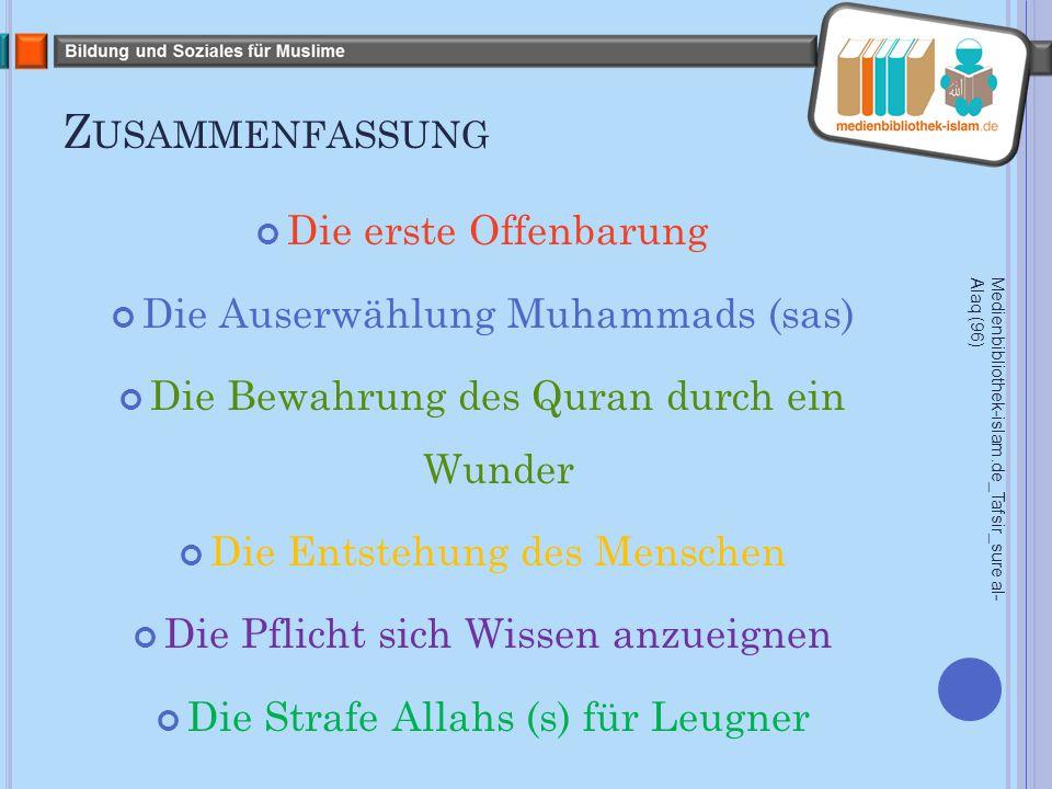 Z USAMMENFASSUNG Die erste Offenbarung Die Auserwählung Muhammads (sas) Die Bewahrung des Quran durch ein Wunder Die Entstehung des Menschen Die Pflicht sich Wissen anzueignen Die Strafe Allahs (s) für Leugner Medienbibliothek-islam.de_Tafsir_sure al- Alaq (96)