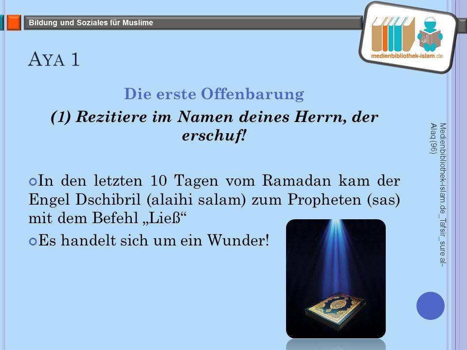 A YA 1 Die erste Offenbarung (1) Rezitiere im Namen deines Herrn, der erschuf.