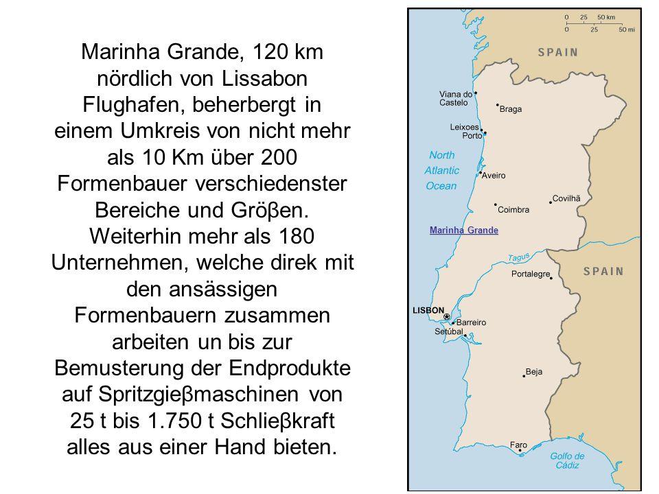 Marinha Grande Marinha Grande, 120 km nördlich von Lissabon Flughafen, beherbergt in einem Umkreis von nicht mehr als 10 Km über 200 Formenbauer verschiedenster Bereiche und Gröβen.