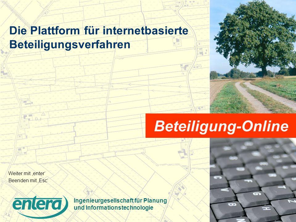 www.entera.de Die Plattform für internetbasierte Beteiligungsverfahren Ingenieurgesellschaft für Planung und Informationstechnologie Beteiligung-Online Weiter mit 'enter' Beenden mit 'Esc'