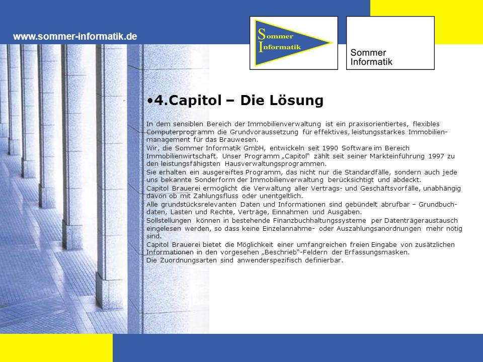 www.sommer-informatik.de 4.Capitol – Die Lösung In dem sensiblen Bereich der Immobilienverwaltung ist ein praxisorientiertes, flexibles Computerprogramm die Grundvoraussetzung für effektives, leistungsstarkes Immobilien management für das Brauwesen.