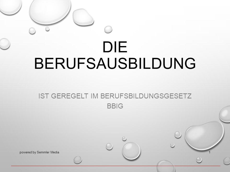 DIE BERUFSAUSBILDUNG IST GEREGELT IM BERUFSBILDUNGSGESETZ BBIG powered by Semmler Media1
