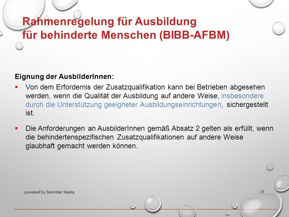 powered by Semmler Media31 Rahmenregelung für Ausbildung für behinderte Menschen (BIBB-AFBM) Eignung der AusbilderInnen:  Von dem Erfordernis der Zus