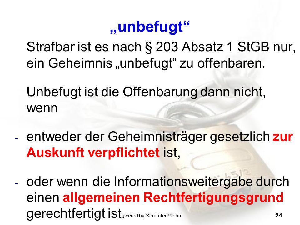 """""""unbefugt"""" Strafbar ist es nach § 203 Absatz 1 StGB nur, ein Geheimnis """"unbefugt"""" zu offenbaren. Unbefugt ist die Offenbarung dann nicht, wenn - entwe"""
