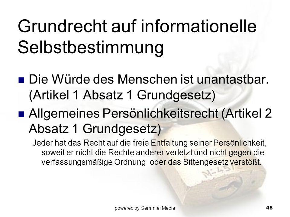 Grundrecht auf informationelle Selbstbestimmung Die Würde des Menschen ist unantastbar. (Artikel 1 Absatz 1 Grundgesetz) Allgemeines Persönlichkeitsre