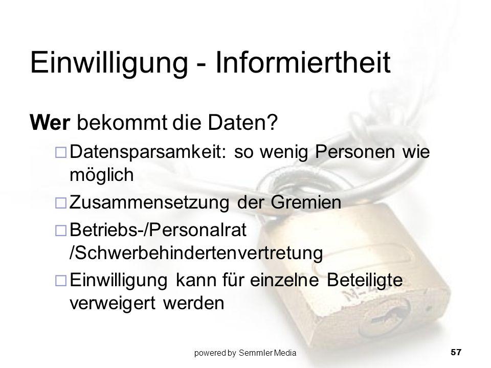 Einwilligung - Informiertheit Wer bekommt die Daten?  Datensparsamkeit: so wenig Personen wie möglich  Zusammensetzung der Gremien  Betriebs-/Perso
