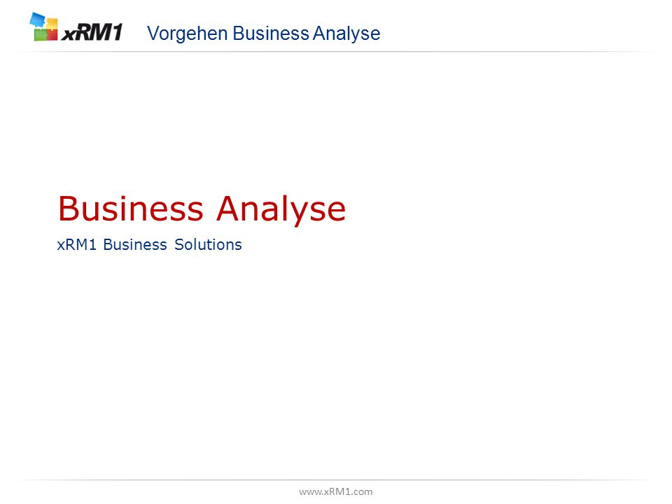 www.xRM1.com Business Analyse xRM1 Business Solutions Vorgehen Business Analyse