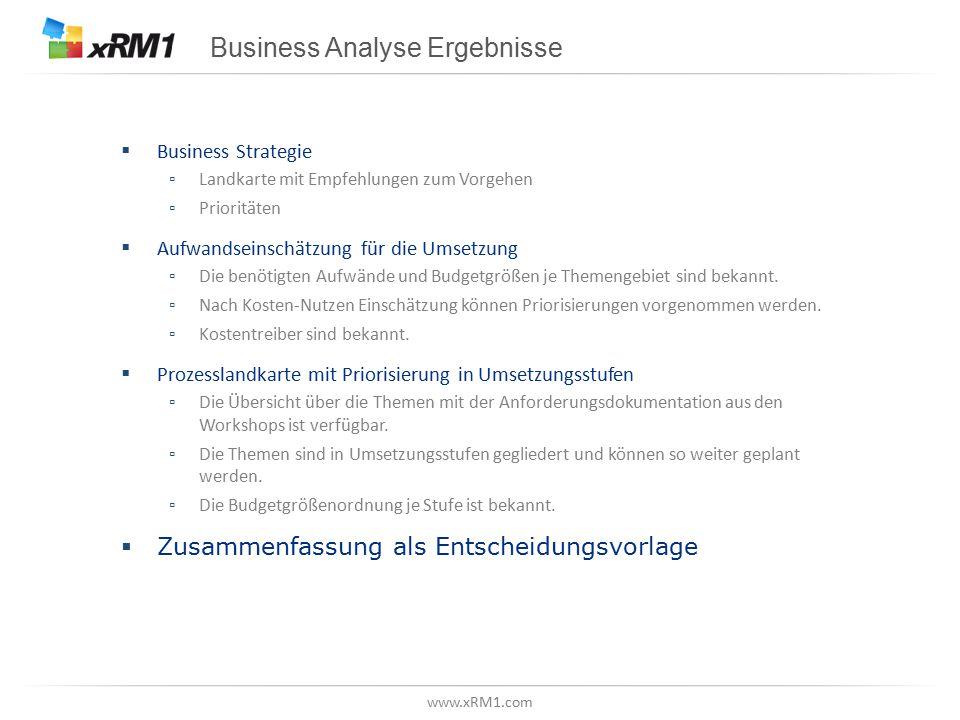 www.xRM1.com Business Analyse Ergebnisse  Business Strategie ▫Landkarte mit Empfehlungen zum Vorgehen ▫Prioritäten  Aufwandseinschätzung für die Ums