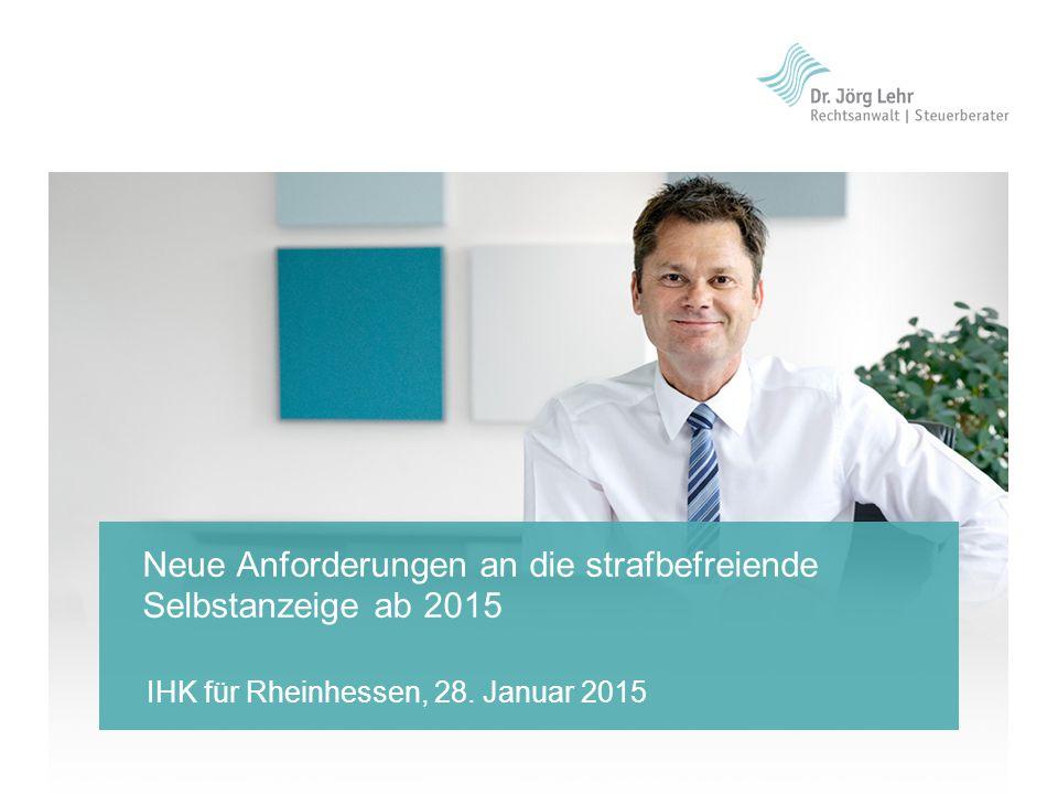 IHK für Rheinhessen, 28. Januar 2015 Neue Anforderungen an die strafbefreiende Selbstanzeige ab 2015