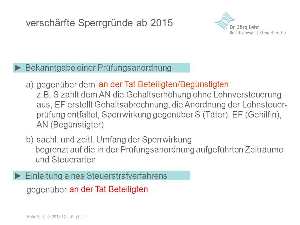 Folie 8 | © 2013 Dr. Jörg Lehr verschärfte Sperrgründe ab 2015 a)gegenüber dem Täter z.B. S zahlt dem AN die Gehaltserhöhung ohne Lohnversteuerung aus