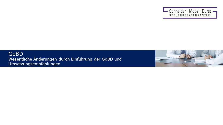 2 Wesentliche Änderungen und Schwerpunkte der GoBD zeitgerechte Erfassung von Grund(buch)-aufzeichnungen Erfassung von unbaren Geschäftsvorfällen innerhalb von zehn Tagen als Orientierung (ist unbedenklich).