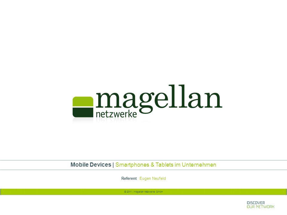 Folie 2 © 2011   magellan netzwerke GmbH Mobile Devices – Smartphones & Tablets im Unternehmen Inhalt Mobile Security Smartphones & Tablets in Unternehmen Mobile Device Security Anforderung Mobile Device Security Lösungsansätze