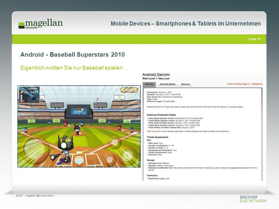 Folie 15 © 2011   magellan netzwerke GmbH Mobile Devices – Smartphones & Tablets im Unternehmen Android - Baseball Superstars 2010 Eigentlich wollten