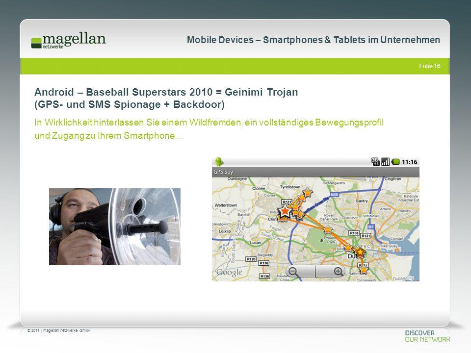 Folie 16 © 2011   magellan netzwerke GmbH Mobile Devices – Smartphones & Tablets im Unternehmen Android – Baseball Superstars 2010 = Geinimi Trojan (G