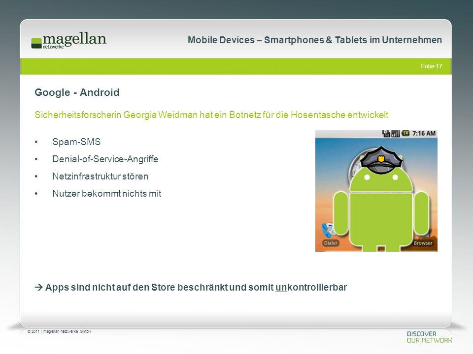 Folie 17 © 2011   magellan netzwerke GmbH Mobile Devices – Smartphones & Tablets im Unternehmen Spam-SMS Denial-of-Service-Angriffe Netzinfrastruktur