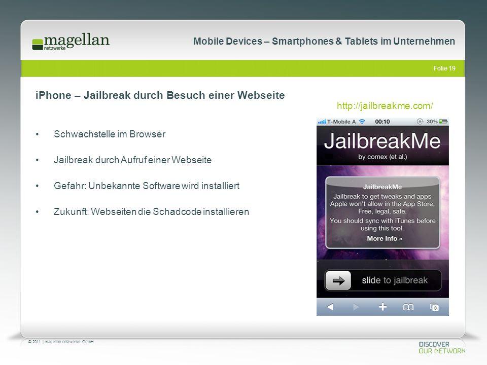 Folie 19 © 2011   magellan netzwerke GmbH Mobile Devices – Smartphones & Tablets im Unternehmen Schwachstelle im Browser Jailbreak durch Aufruf einer