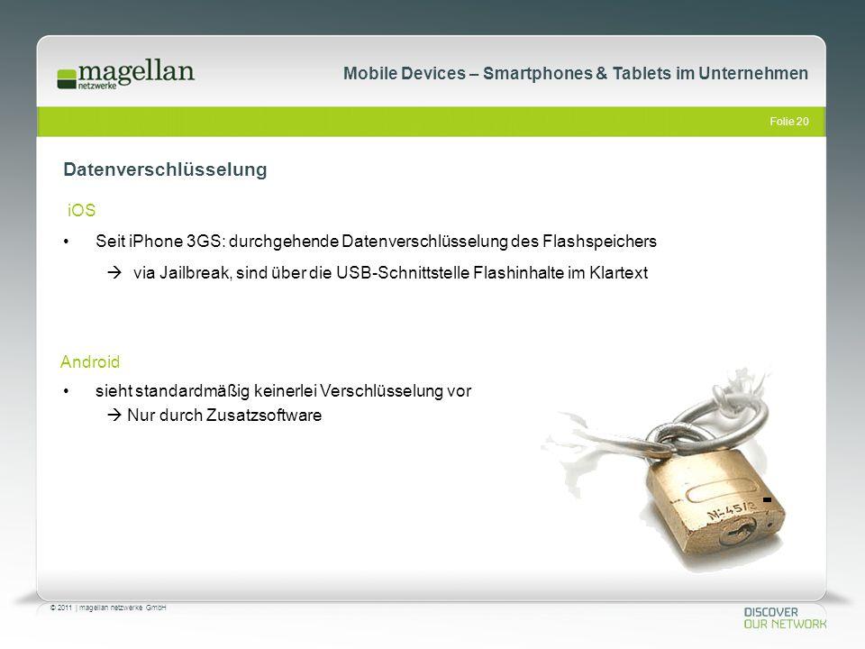 Folie 20 © 2011   magellan netzwerke GmbH Mobile Devices – Smartphones & Tablets im Unternehmen Datenverschlüsselung Seit iPhone 3GS: durchgehende Dat