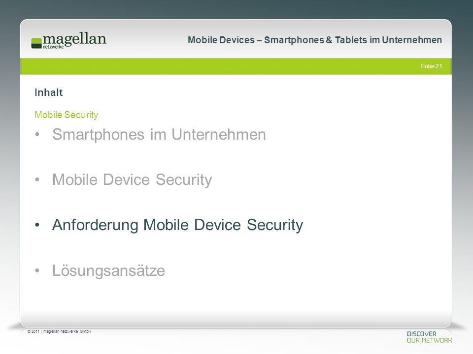 Folie 21 © 2011   magellan netzwerke GmbH Mobile Devices – Smartphones & Tablets im Unternehmen Inhalt Mobile Security Smartphones im Unternehmen Mobi