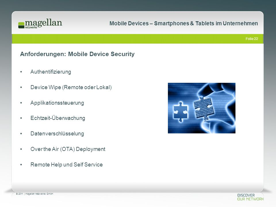 Folie 22 © 2011   magellan netzwerke GmbH Mobile Devices – Smartphones & Tablets im Unternehmen Anforderungen: Mobile Device Security Authentifizierun