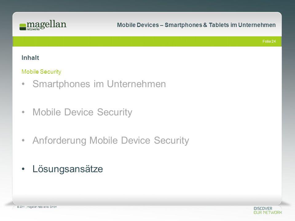 Folie 24 © 2011   magellan netzwerke GmbH Mobile Devices – Smartphones & Tablets im Unternehmen Inhalt Mobile Security Smartphones im Unternehmen Mobi