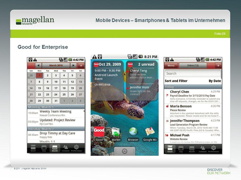 Folie 28 © 2011   magellan netzwerke GmbH Mobile Devices – Smartphones & Tablets im Unternehmen Good for Enterprise