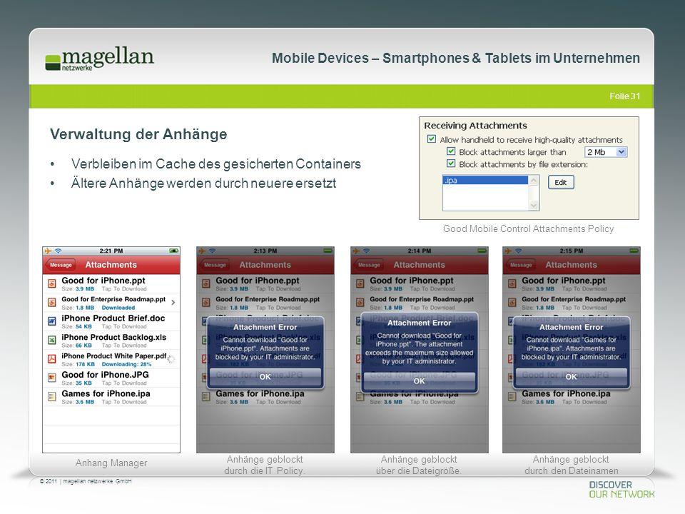 Folie 31 © 2011   magellan netzwerke GmbH Mobile Devices – Smartphones & Tablets im Unternehmen Verwaltung der Anhänge Verbleiben im Cache des gesiche