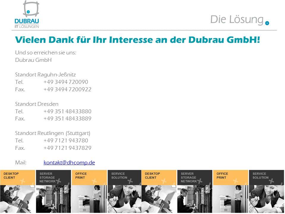 Und so erreichen sie uns: Dubrau GmbH Standort Raguhn-Jeßnitz Tel. +49 3494 720090 Fax.+49 3494 7200922 Standort Dresden Tel. +49 351 48433880 Fax.+49