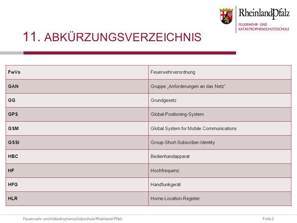 """Folie 3Feuerwehr- und Katastrophenschutzschule Rheinland-Pfalz 11. ABKÜRZUNGSVERZEICHNIS FwVoFeuerwehrverordnung GANGruppe """"Anforderungen an das Netz"""""""