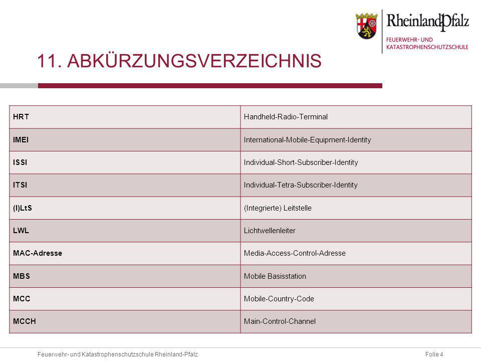 Folie 4Feuerwehr- und Katastrophenschutzschule Rheinland-Pfalz 11. ABKÜRZUNGSVERZEICHNIS HRTHandheld-Radio-Terminal IMEIInternational-Mobile-Equipment