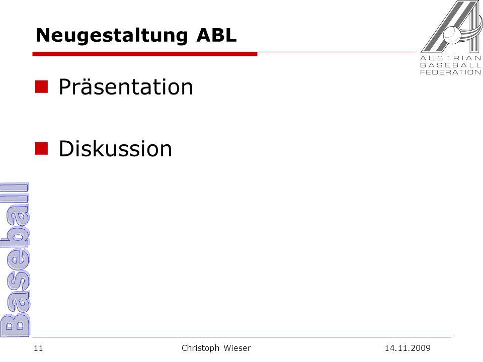 Christoph Wieser 14.11.200911 Neugestaltung ABL Präsentation Diskussion